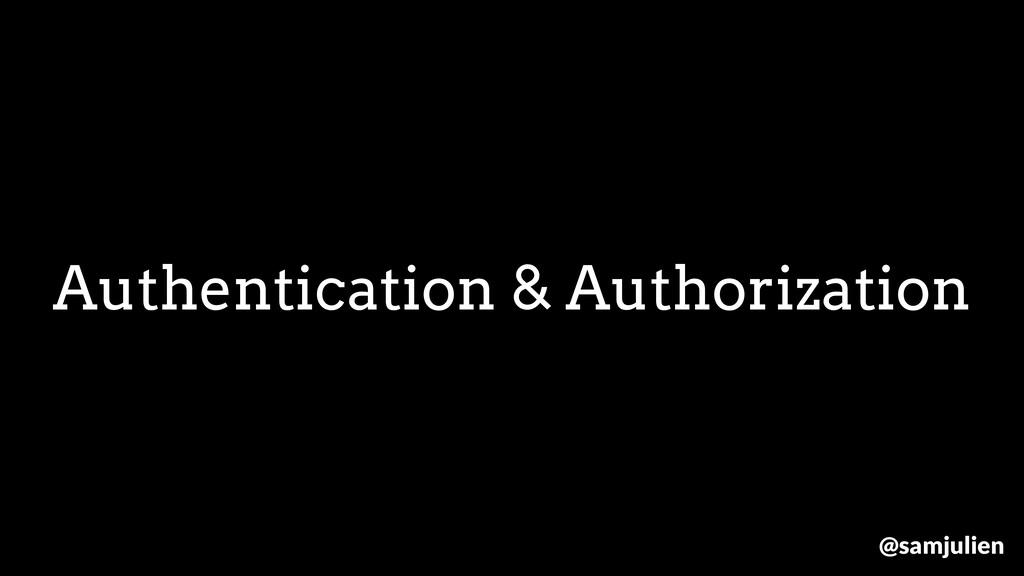 Authentication & Authorization @samjulien