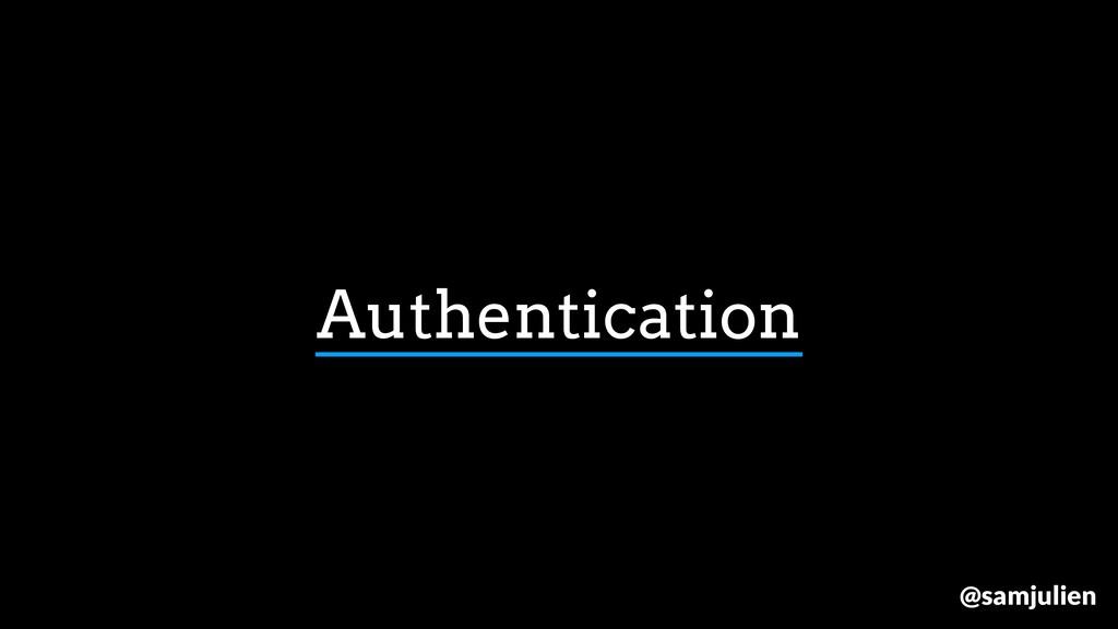 Authentication @samjulien