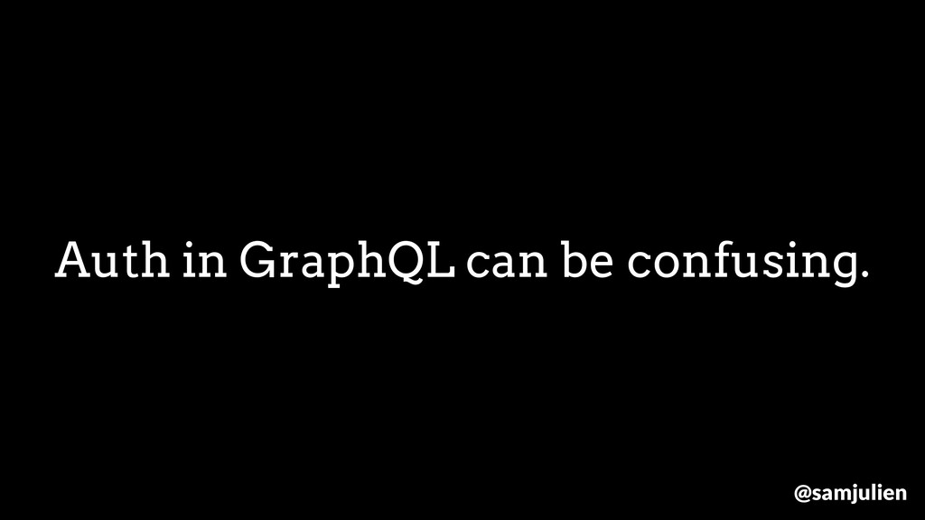 Auth in GraphQL can be confusing. @samjulien