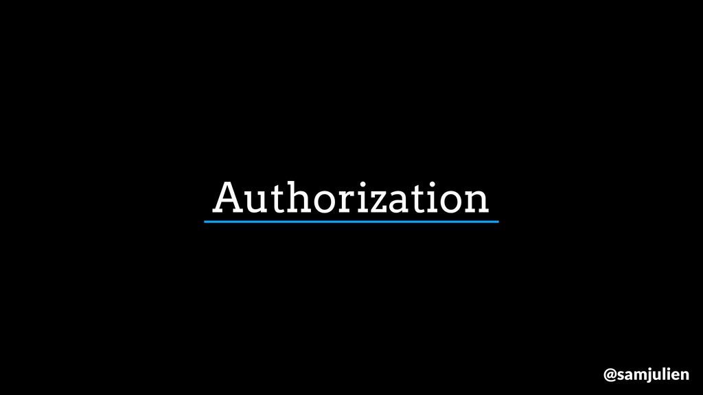 Authorization @samjulien