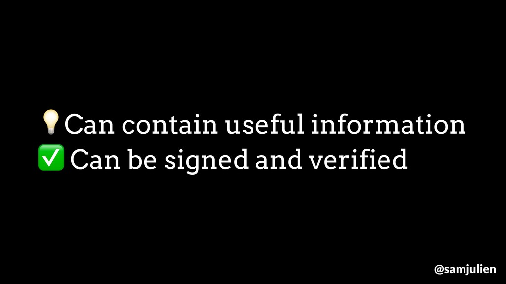 Can contain useful information ✅ Can be signed ...