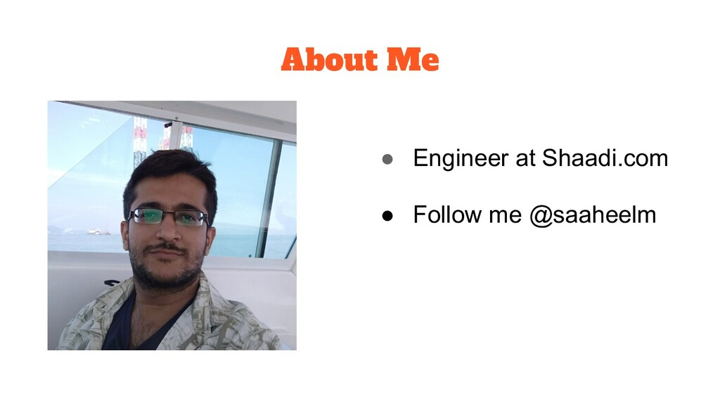 About Me ● Engineer at Shaadi.com ● Follow me @...