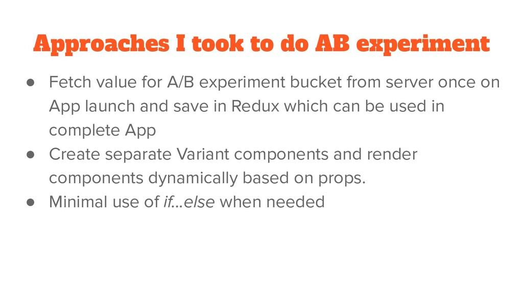 Approaches I took to do AB experiment ● Fetch v...