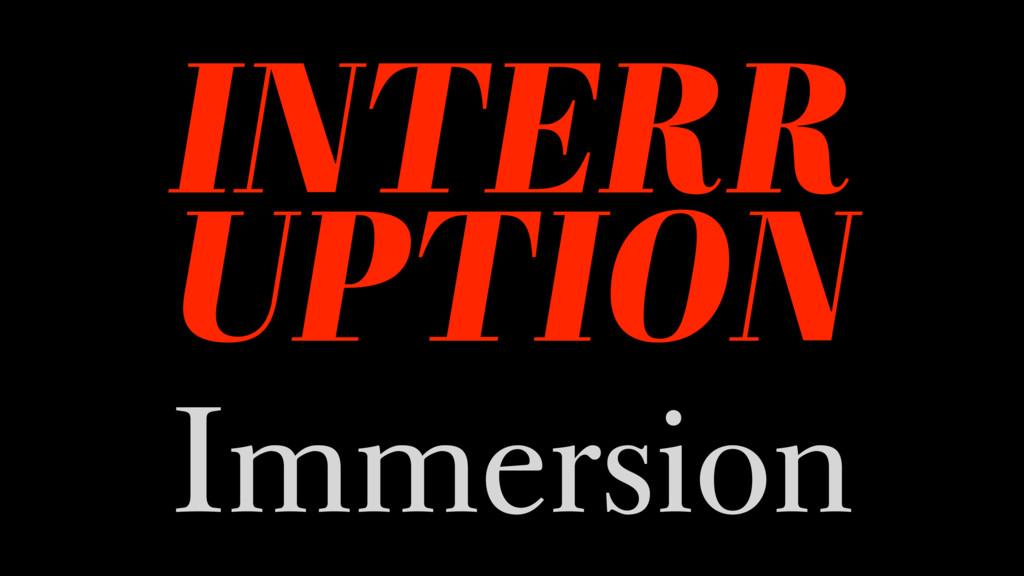 INTERR UPTION Immersion