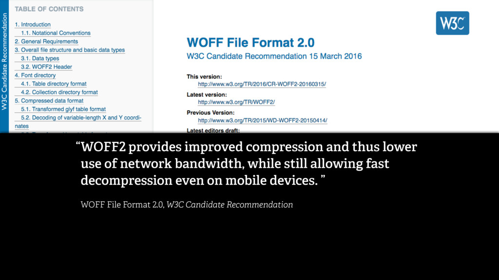 WOFF2 provides improved compression and thus lo...