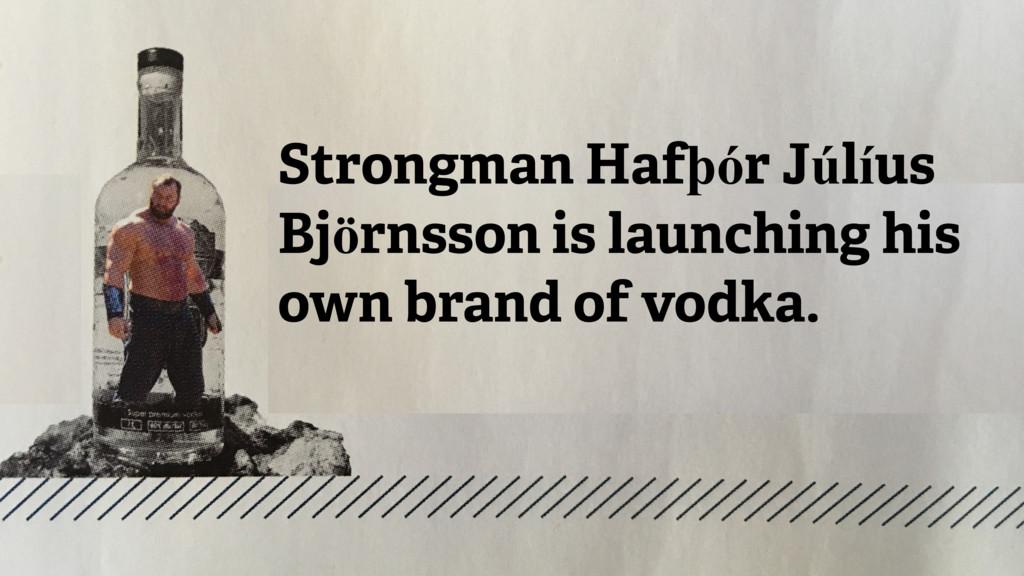 Strongman Hafþór Júlíus Björnsson is launching ...