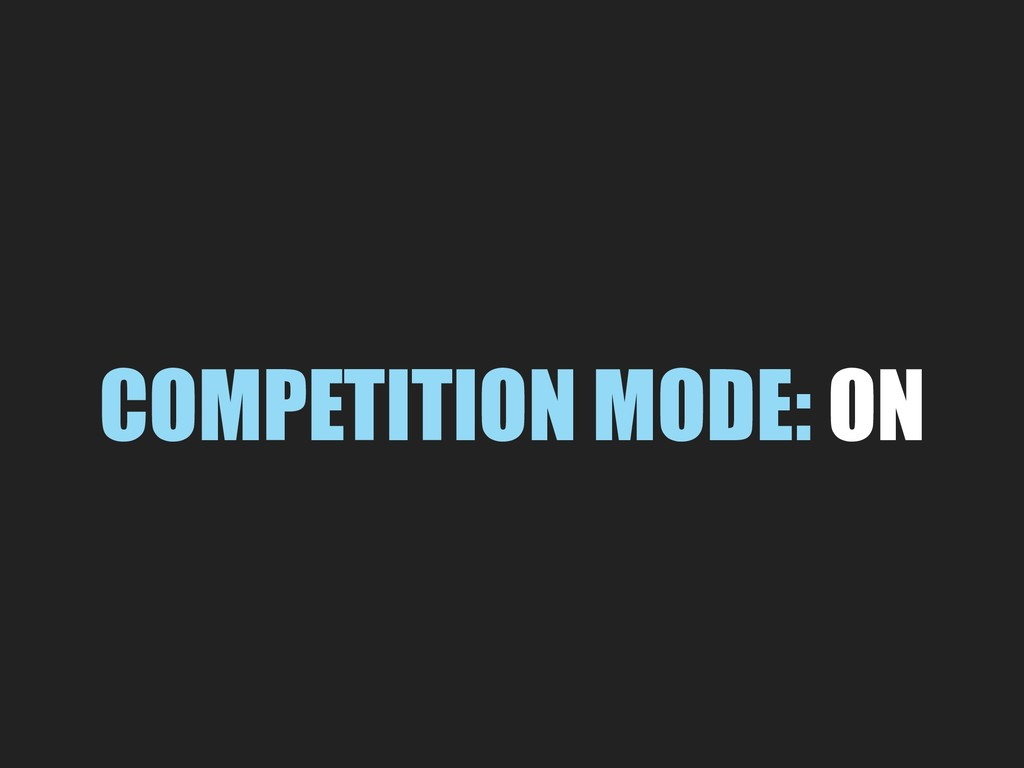 COMPETITION MODE: ON