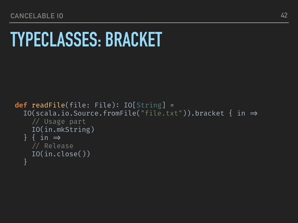 CANCELABLE IO TYPECLASSES: BRACKET 42 def readF...