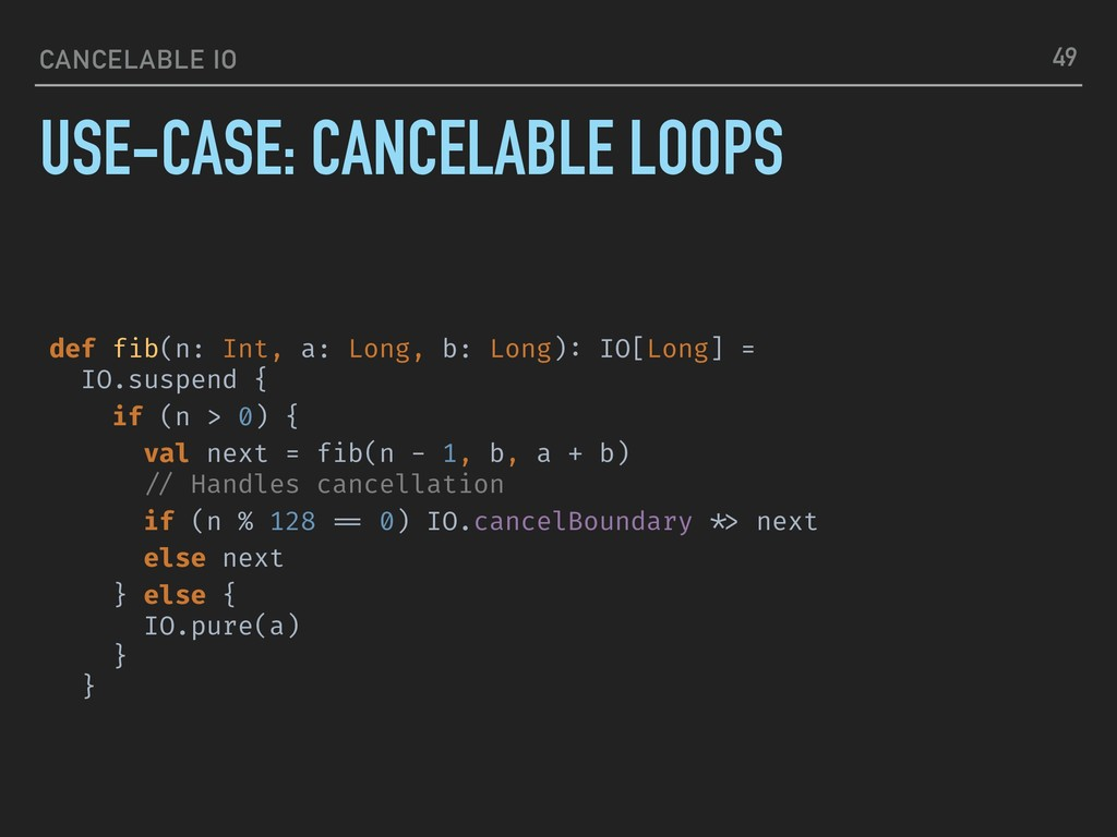 CANCELABLE IO USE-CASE: CANCELABLE LOOPS 49 def...