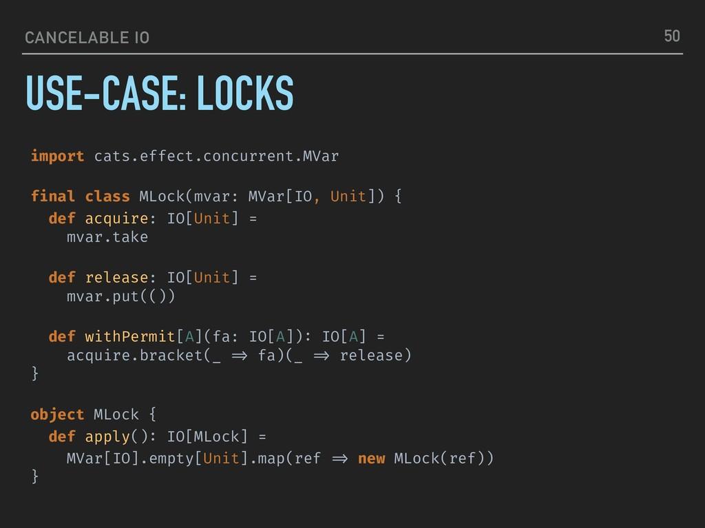 CANCELABLE IO USE-CASE: LOCKS 50 import cats.ef...