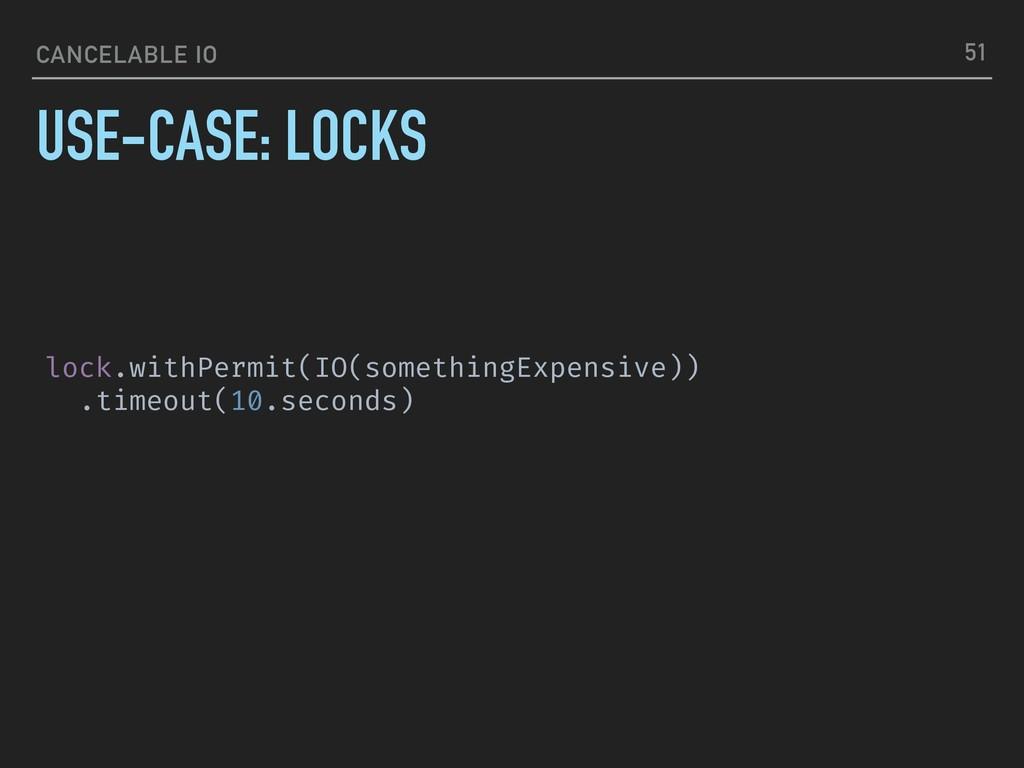 CANCELABLE IO USE-CASE: LOCKS 51 lock.withPermi...