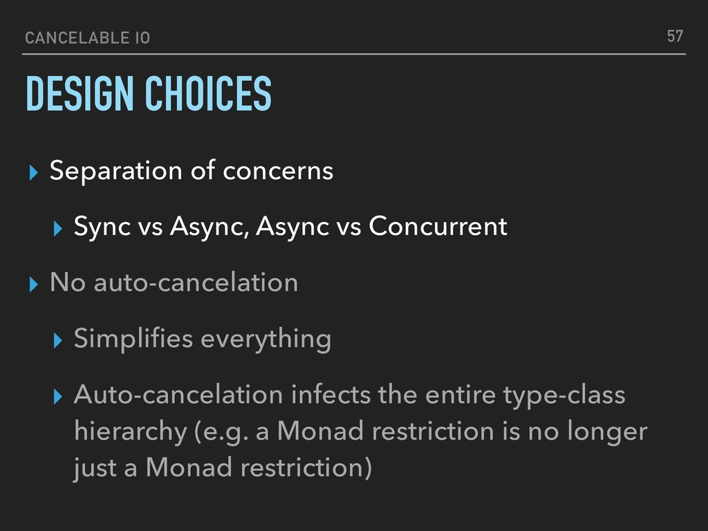 CANCELABLE IO DESIGN CHOICES 57 ▸ Separation of...