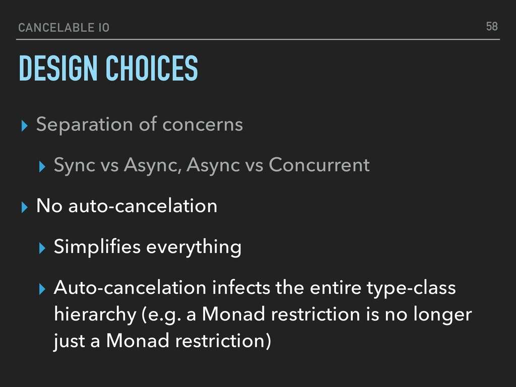 CANCELABLE IO DESIGN CHOICES 58 ▸ Separation of...