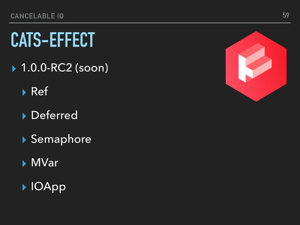 CANCELABLE IO CATS-EFFECT ▸ 1.0.0-RC2 (soon) ▸ ...