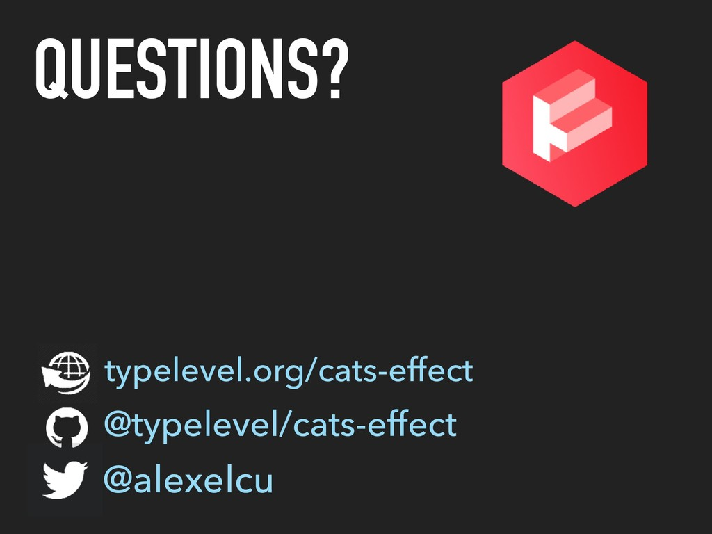 QUESTIONS? typelevel.org/cats-effect @typelevel...