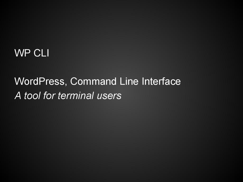 WP CLI WordPress, Command Line Interface A tool...