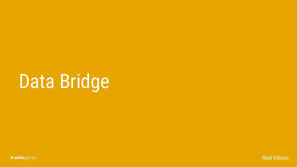 Real Values. Data Bridge