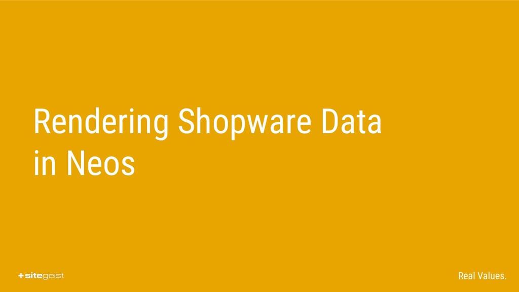 Real Values. Rendering Shopware Data in Neos