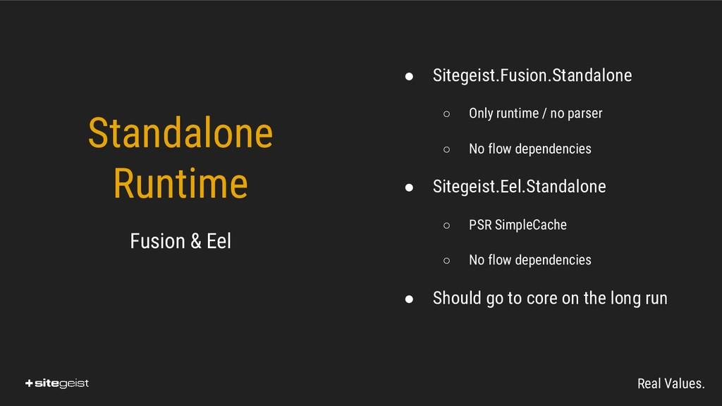 Real Values. Standalone Runtime ● Sitegeist.Fus...