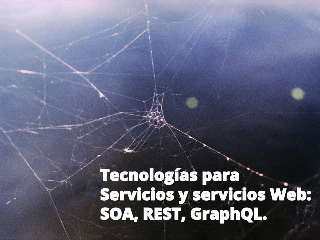 Tecnologías para Servicios y servicios Web: SOA...