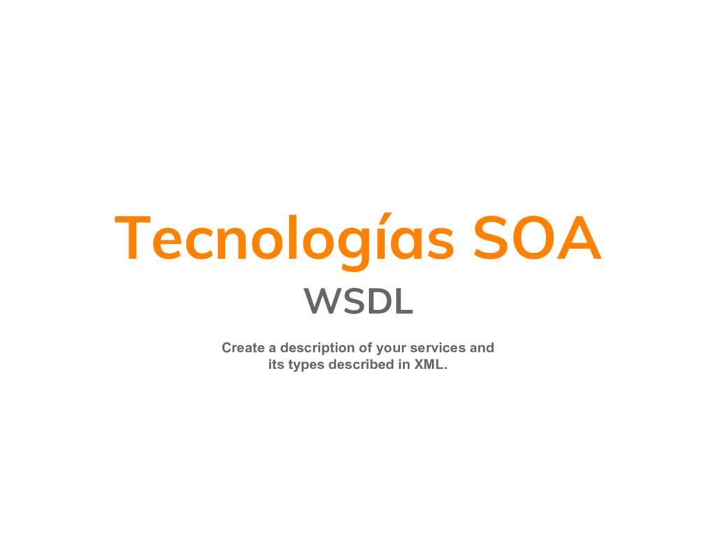 Tecnologías SOA WSDL Create a description of yo...