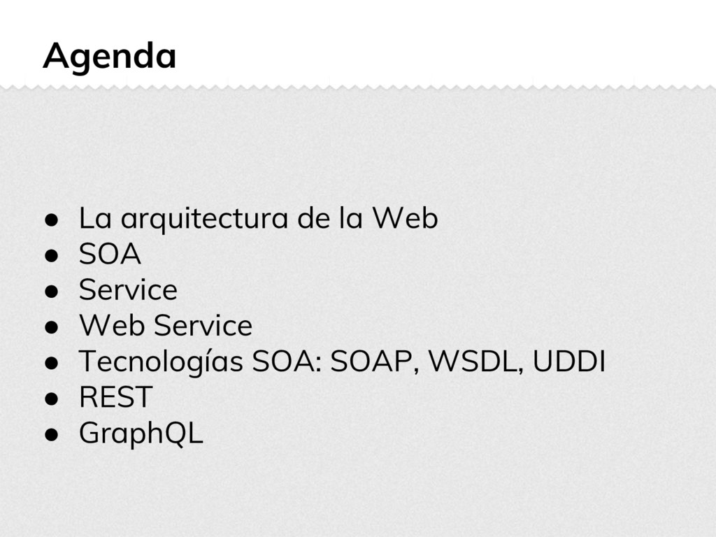 Agenda ● La arquitectura de la Web ● SOA ● Serv...