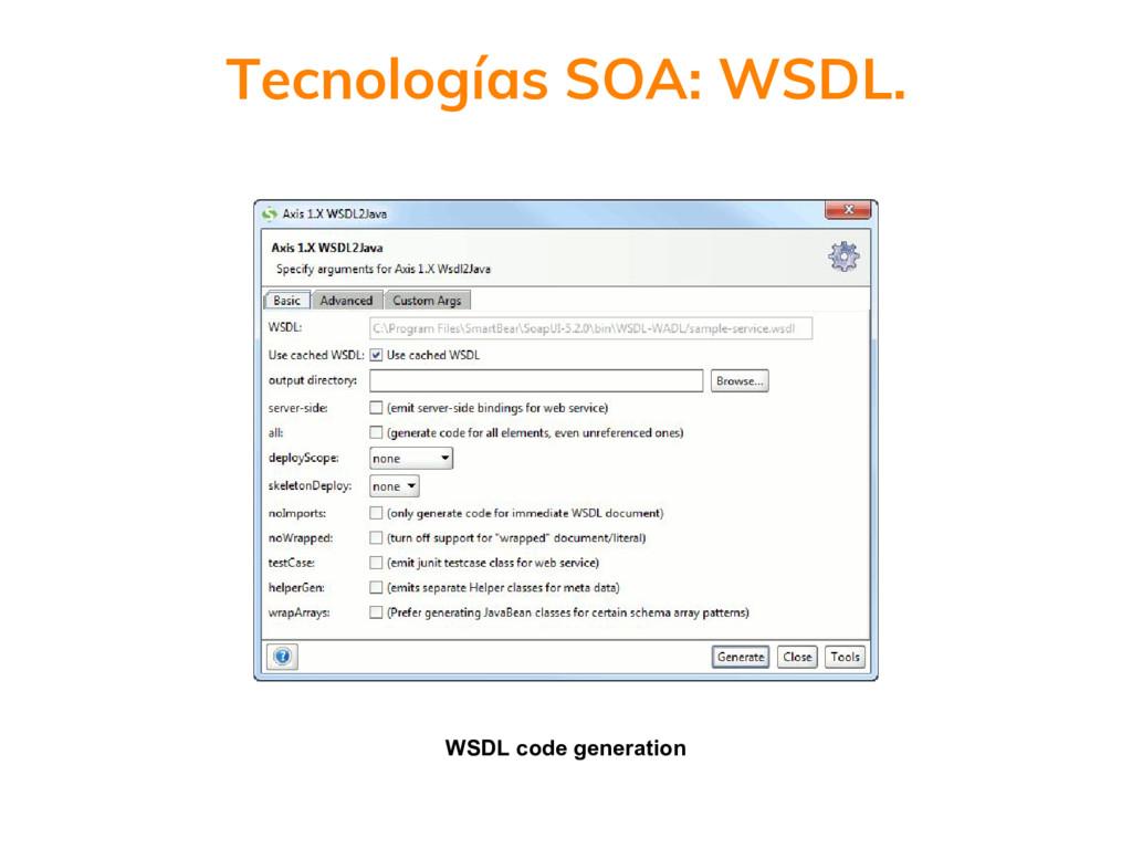 Tecnologías SOA: WSDL. WSDL code generation