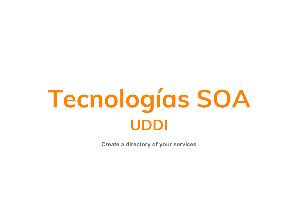 Tecnologías SOA UDDI Create a directory of your...