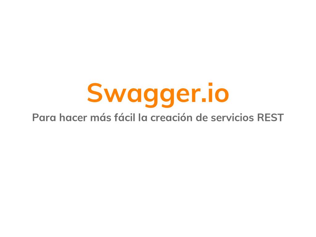 Swagger.io Para hacer más fácil la creación de ...