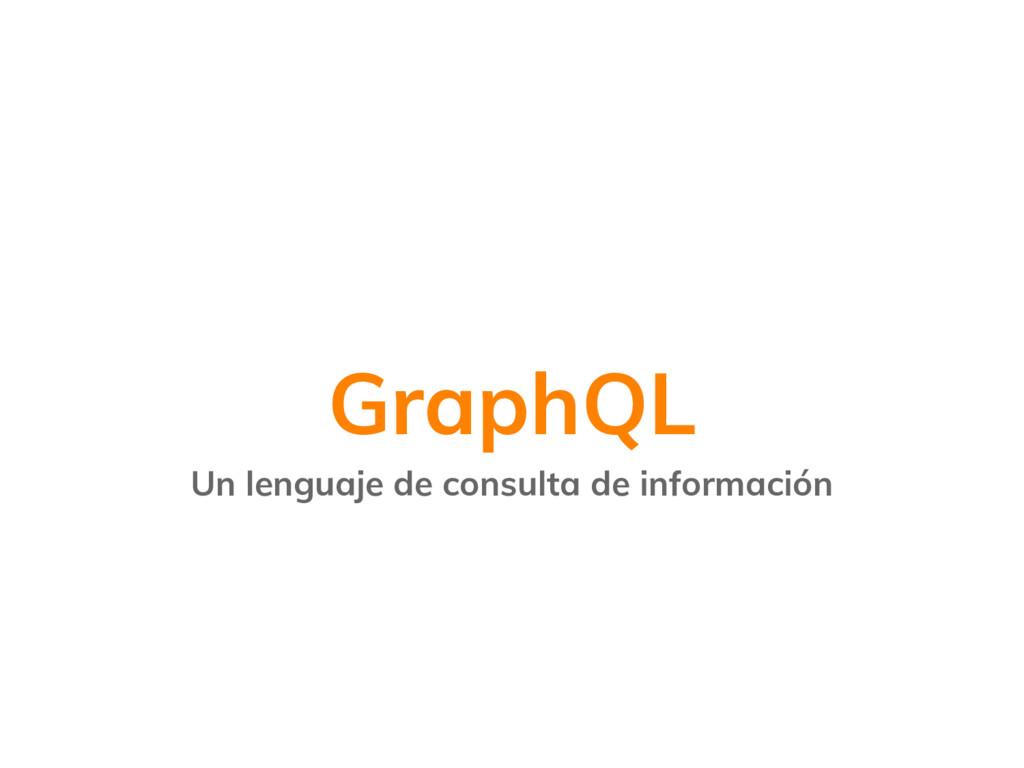 GraphQL Un lenguaje de consulta de información