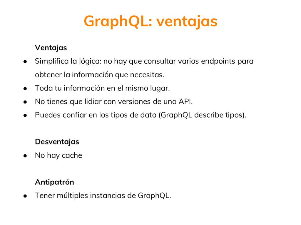 GraphQL: ventajas Ventajas ● Simplifica la lógi...