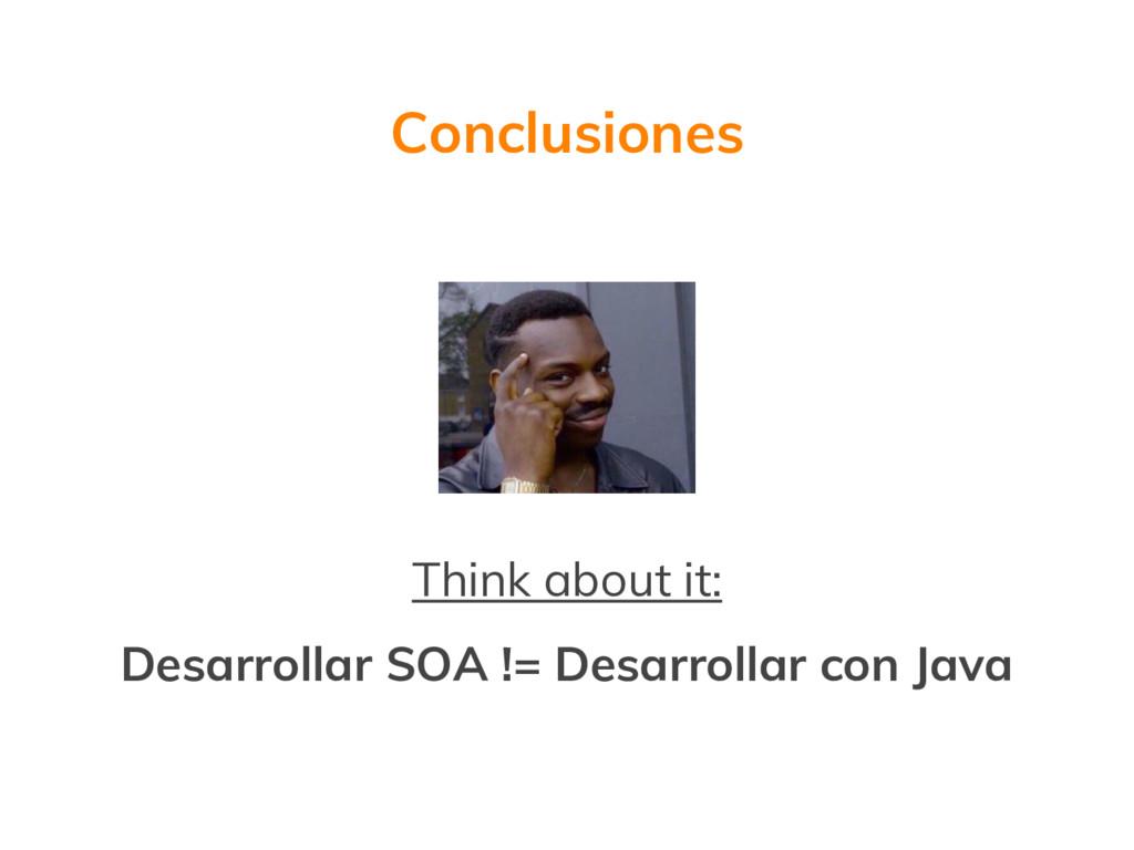 Conclusiones Think about it: Desarrollar SOA !=...
