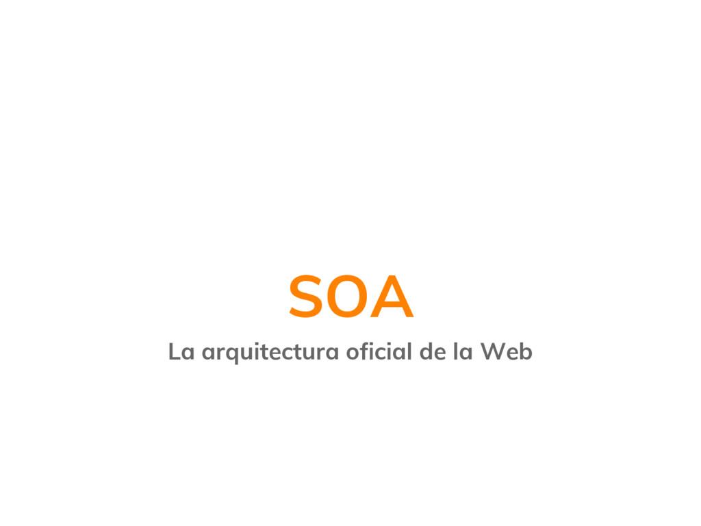 SOA La arquitectura oficial de la Web