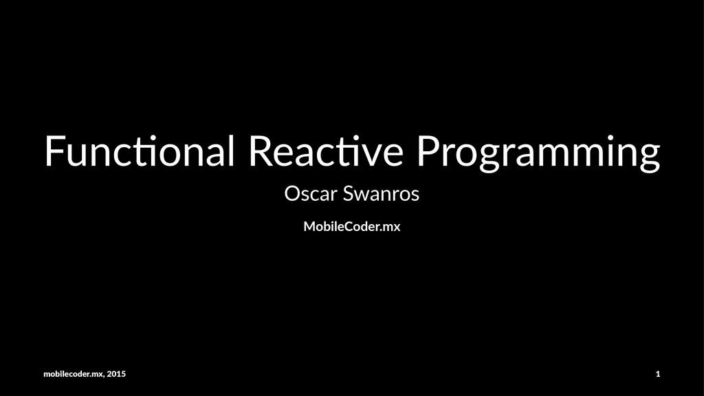 Func%onal)Reac%ve)Programming Oscar&Swanros Mob...