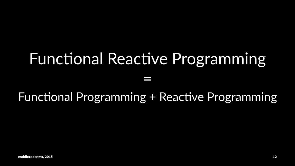 Func%onal)Reac%ve)Programming = Func%onal)Progr...