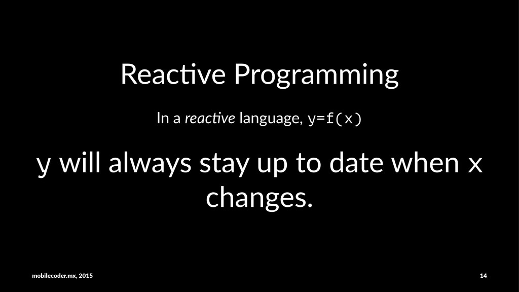 Reac%ve'Programming In#a#reac%ve#language,#y=f(...