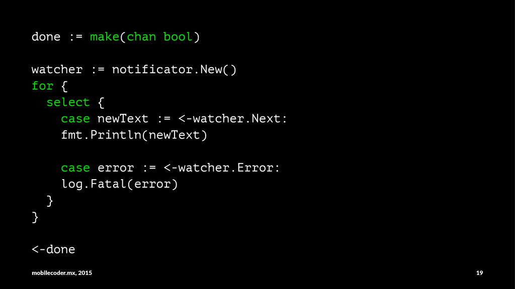 done := make(chan bool) watcher := notificator....