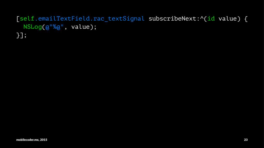 [self.emailTextField.rac_textSignal subscribeNe...