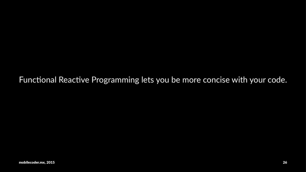 Func%onal)Reac%ve)Programming)lets)you)be)more)...
