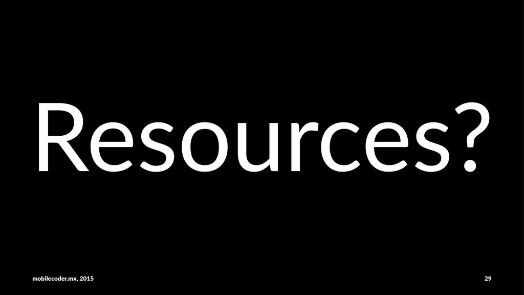Resources? mobilecoder.mx,-2015 29