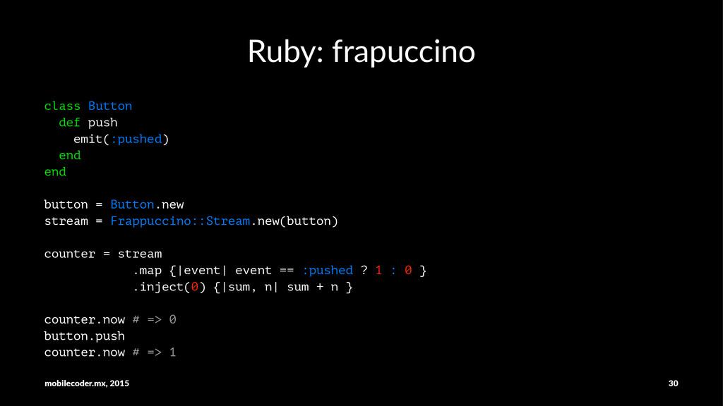 Ruby:&frapuccino class Button def push emit(:pu...