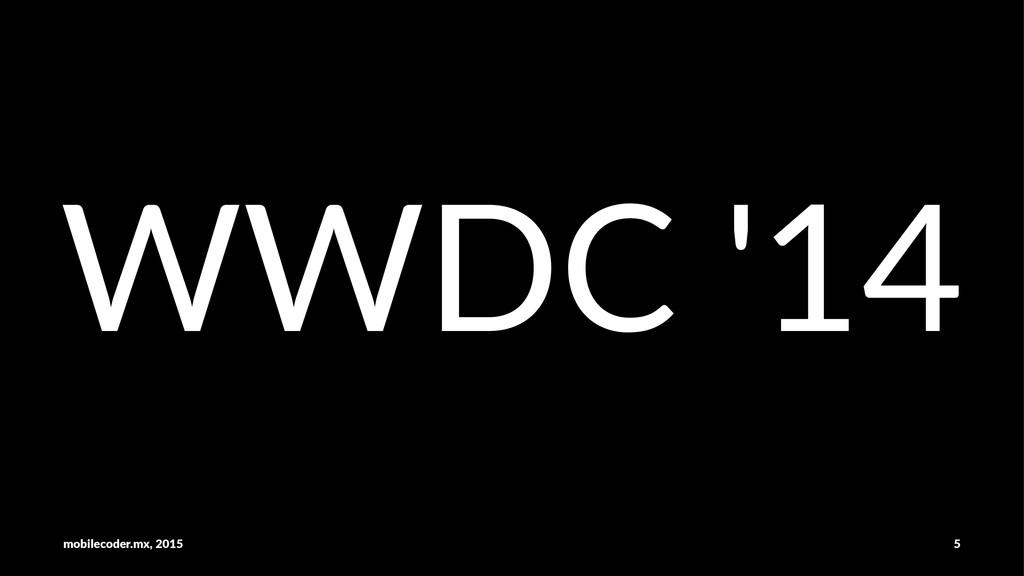 WWDC$'14 mobilecoder.mx,-2015 5