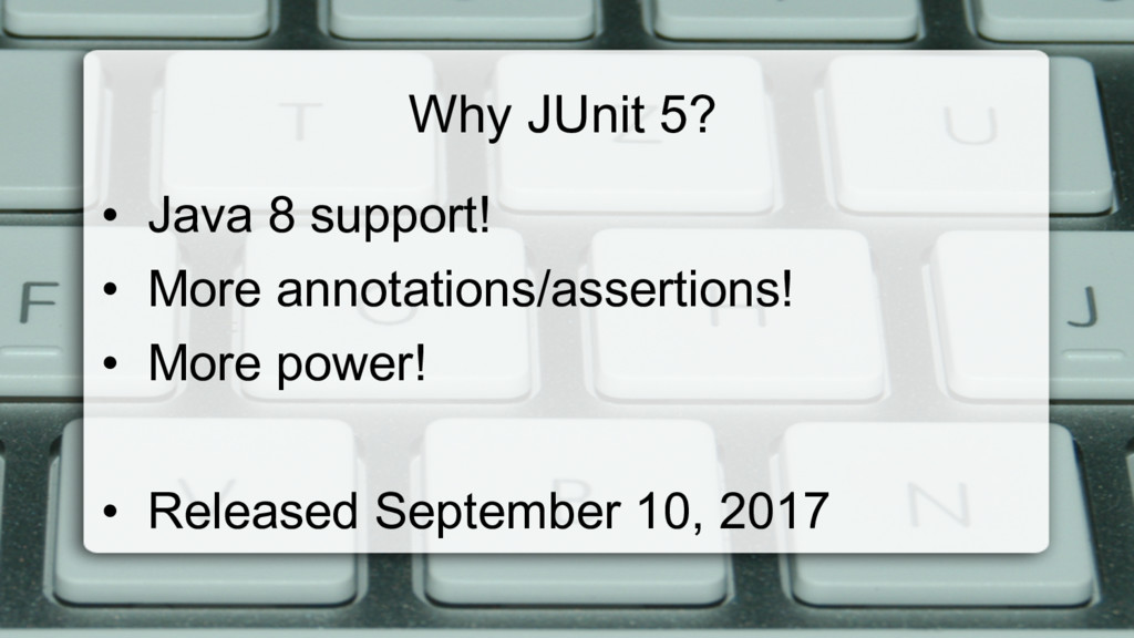Why JUnit 5? • Java 8 support! • More annotat...