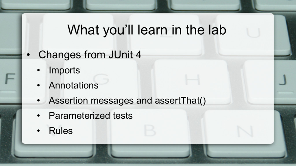 What you'll learn in the lab • Changes from JU...