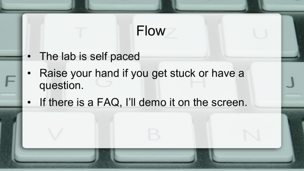 Flow • The lab is self paced • Raise your han...