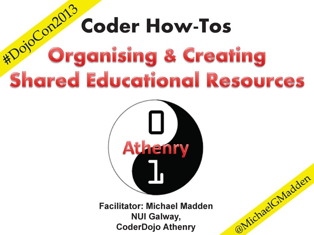 Coder How-Tos Facilitator: Michael Madden NUI G...