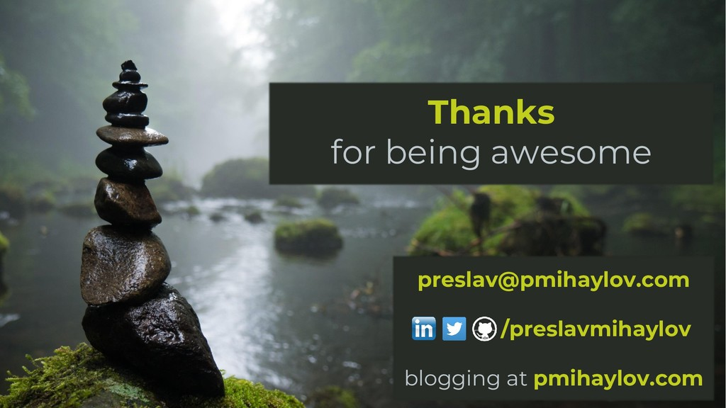 Thanks for being awesome /preslavmihaylov blogg...