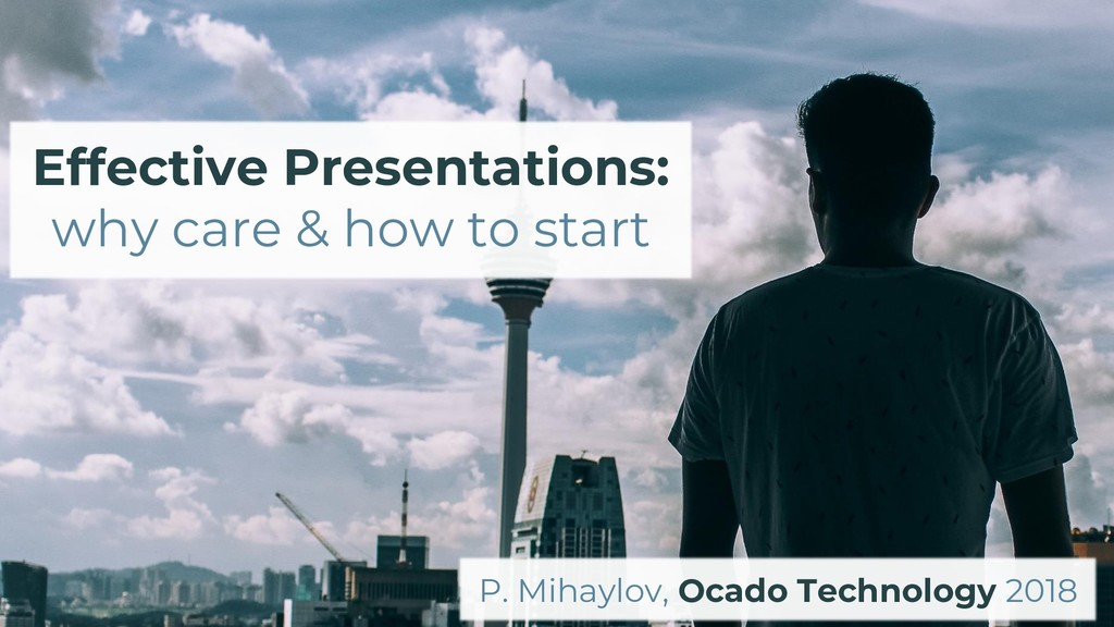 Effective Presentations: why care & how to star...