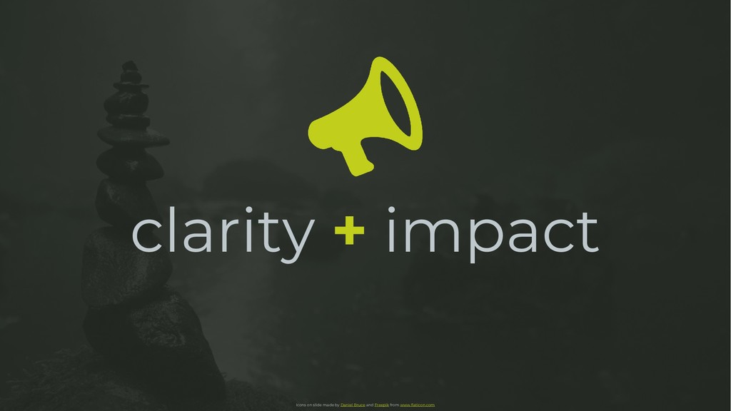 clarity + impact Icons on slide made by Daniel ...