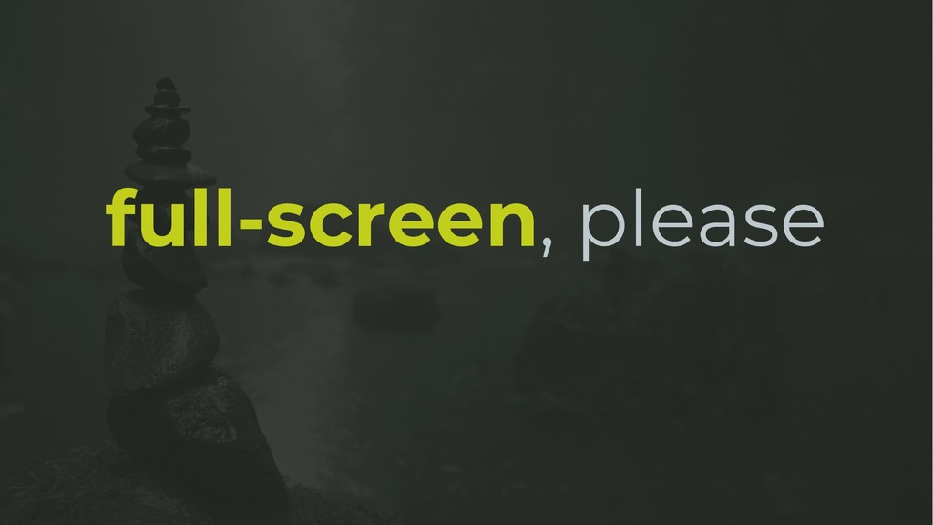 full-screen, please